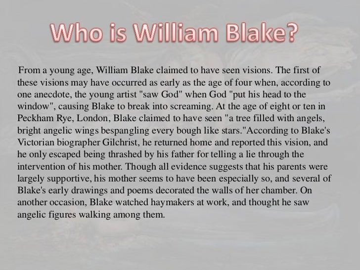 Who is William Blake?<br />      From a young age, William Blake claimed to have seen visions. The first of these visions ...