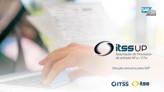 Com o ITSS UP, voc� automatiza dentro do ERP SAP os processos que envolvem documentos eletr�nicos, exemplo: Nota fiscal en...