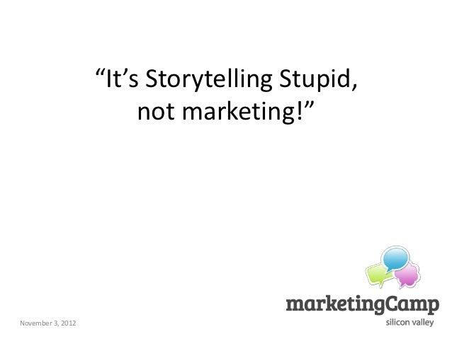 """""""It's Storytelling Stupid,                        not marketing!""""November 3, 2012"""