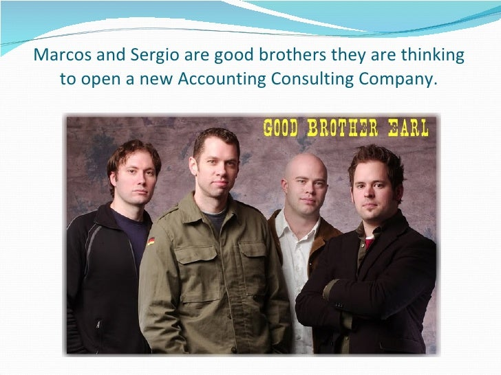 Marcos and Sergio are good brothers they are thinking to open a new Accounting Consulting Company.