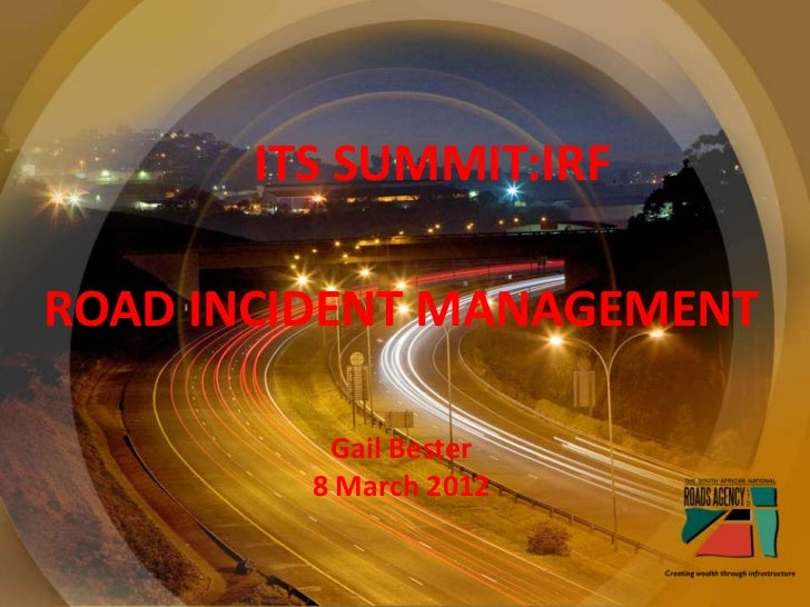 ITS SUMMIT:IRFROAD INCIDENT MANAGEMENT          Gail Bester         8 March 2012