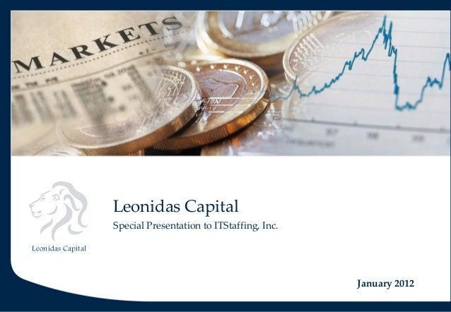 Leonidas Capital January 2012 Special Presentation to ITStaffing, Inc. Leonidas Capital