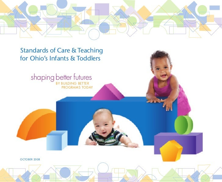Standards of Care & Teachingfor Ohio's Infants & Toddlers      shaping better futures               BY BUILDING BETTER    ...