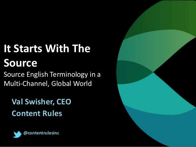 It Starts With The Source Source English Terminology in a Multi-Channel, Global World  Val Swisher, CEO Content Rules @con...