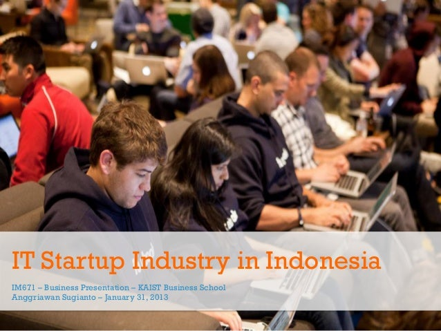 IT Startup Industry in IndonesiaIM671 – Business Presentation – KAIST Business SchoolAnggriawan Sugianto – January 31, 2013