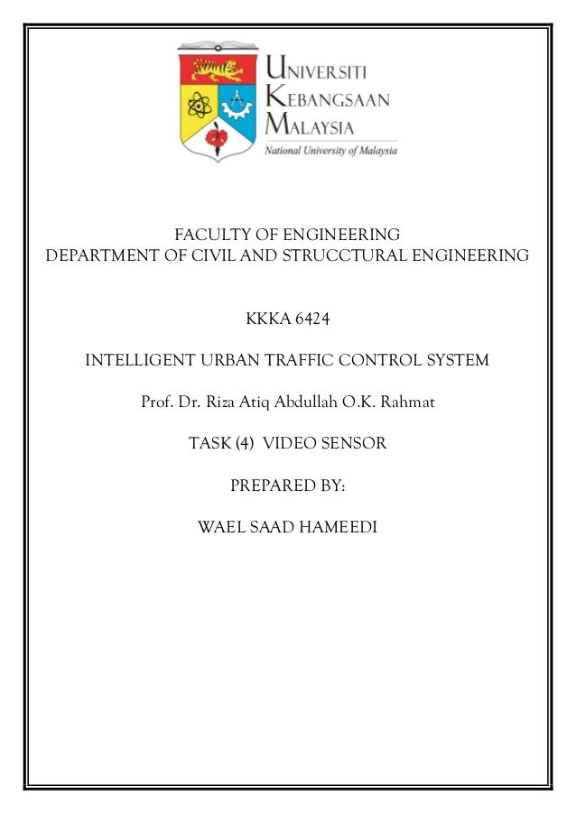 FACULTY OF ENGINEERING DEPARTMENT OF CIVIL AND STRUCCTURAL ENGINEERING KKKA 6424 INTELLIGENT URBAN TRAFFIC CONTROL SYSTEM ...
