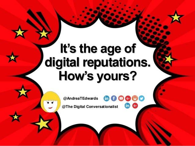 @The Digital Conversationalist @AndreaTEdwards It's the age of digital reputations. How's yours?