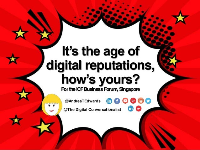 @The Digital Conversationalist @AndreaTEdwards It's the age of digital reputations, how's yours? FortheICFBusinessForum,Si...