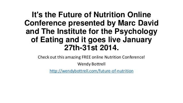 It's the Future of Nutrition Online Conference presented by Marc David and The Institute for the Psychology of Eating and ...
