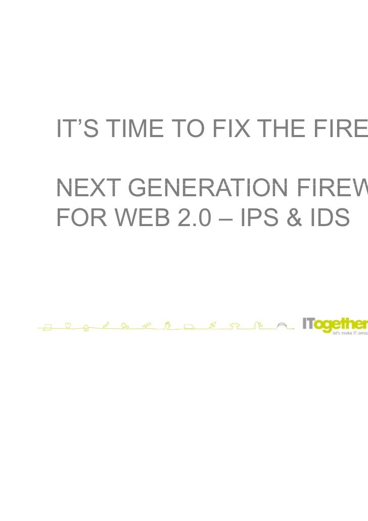 IT'S TIME TO FIX THE FIREWALLNEXT GENERATION FIREWALLSFOR WEB 2.0 – IPS & IDS                          presentation