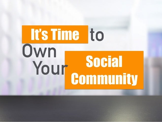 It's Time Own Social Community to Your