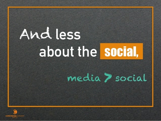 less about the social, And media social>
