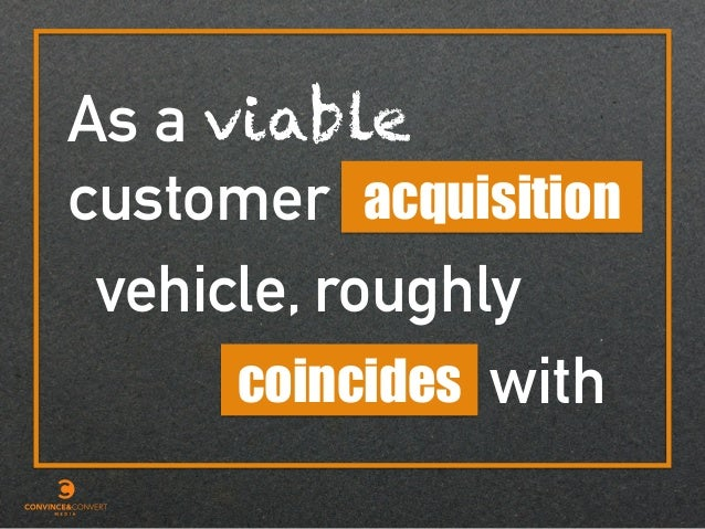 As a viable acquisitioncustomer vehicle, roughly coincides with