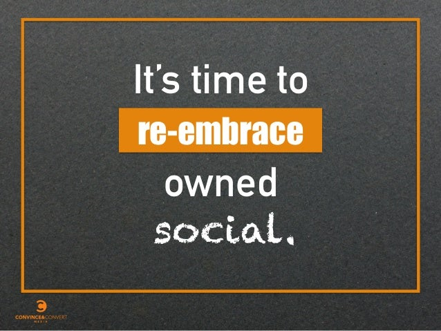 It's time to owned re-embrace social.