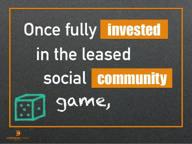 Once fully invested game, in the leased social community