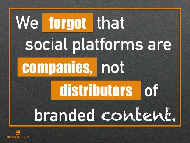 We companies, content. not forgot that social platforms are distributors of branded