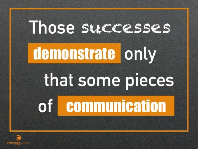 Those successes only communication demonstrate that some pieces of