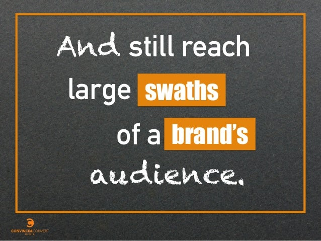 still reach swathslarge of a brand's And audience.