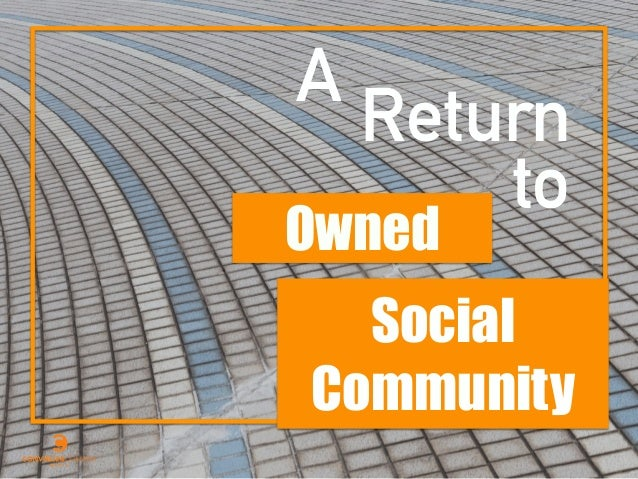 Social Community A Return to Owned