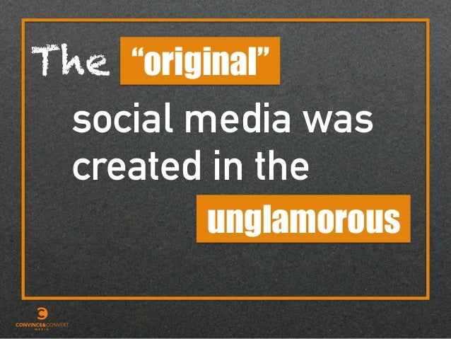 "The created in the ""original"" social media was unglamorous"