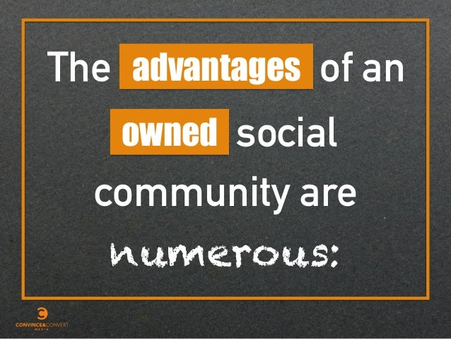of anadvantages community are numerous: owned social The