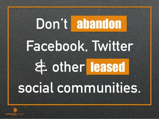 Don't abandon Facebook, Twitter & other leased social communities.