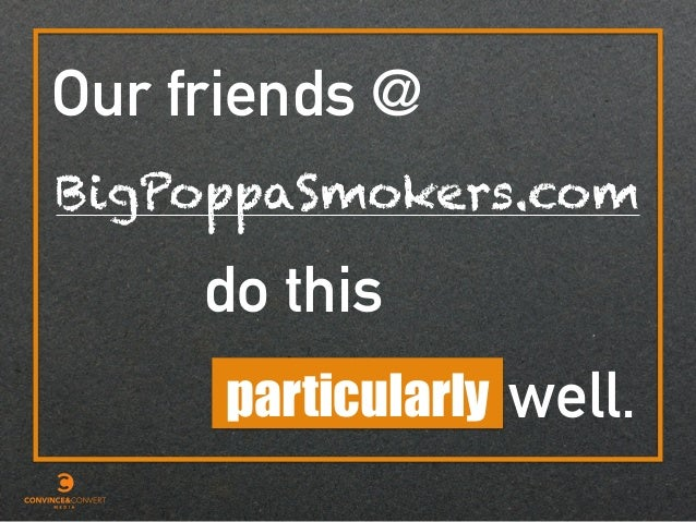 particularly Our friends @ BigPoppaSmokers.com do this well.