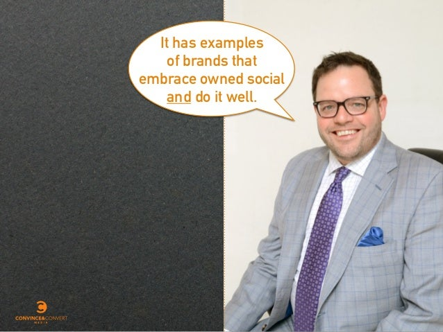 It has examples of brands that embrace owned social and do it well.