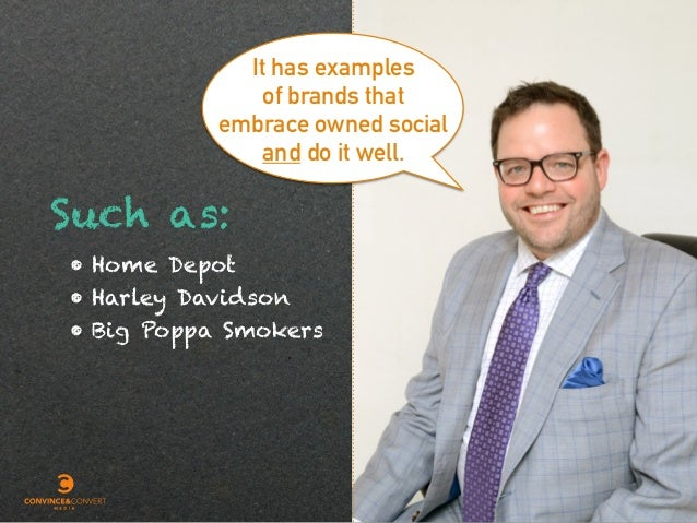 It has examples of brands that embrace owned social and do it well. Such as: • Home Depot • Harley Davidson • Big Poppa S...