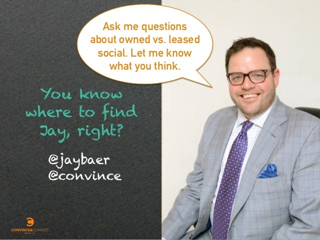 Ask me questions about owned vs. leased social. Let me know what you think. You know where to find Jay, right? @jaybaer @c...