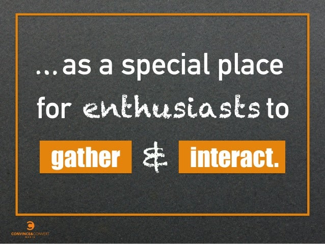 as a special place gather for … to interact.& enthusiasts