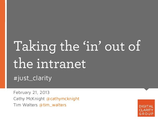 Taking the 'in' out ofthe intranet#just_clarityFebruary 21, 2013Cathy McKnight @cathymcknightTim Walters @tim_walters