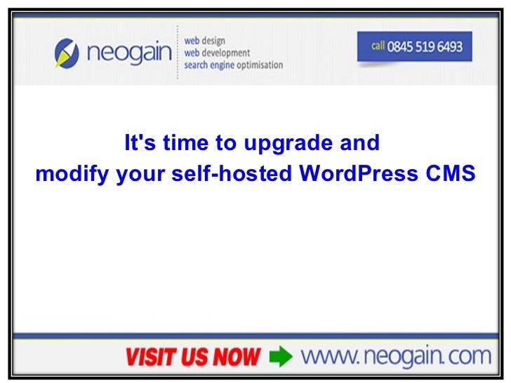 <ul><li>It's time to upgrade and  </li></ul><ul><li>modify your self-hosted WordPress CMS </li></ul>