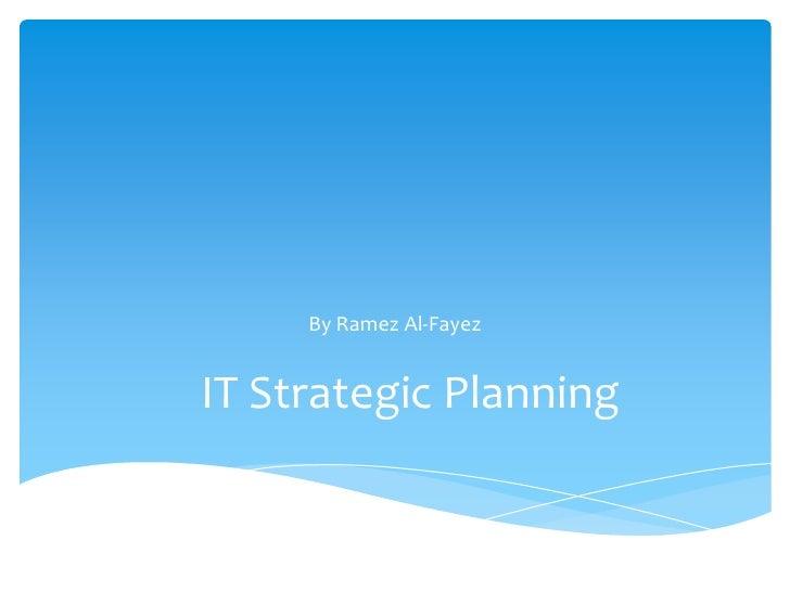 By Ramez Al-FayezIT Strategic Planning