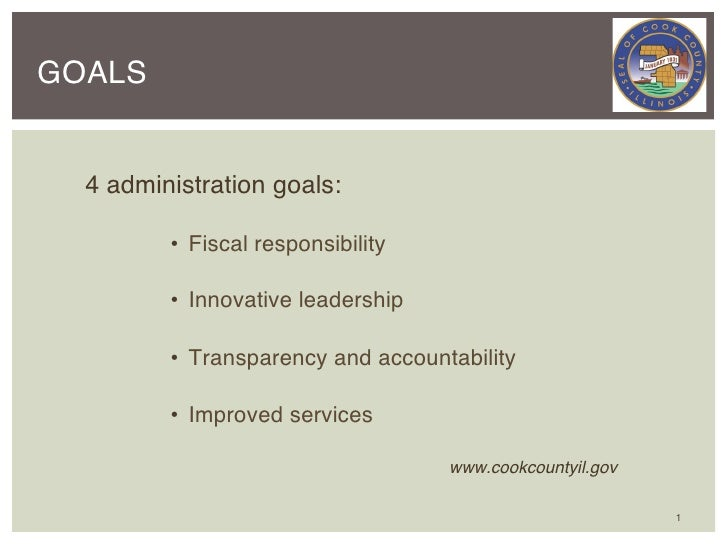 GOALS  4 administration goals:!            • Fiscal responsibility!            • Innovative leadership!            • Tr...