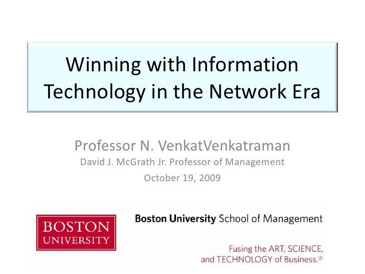 Winning with Information Technology in the Network Era<br />Professor N. VenkatVenkatramanDavid J. McGrath Jr. Professor o...