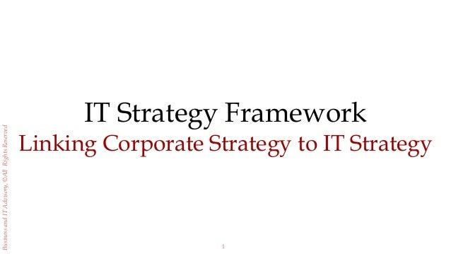 1 BusinessandITAdvisory,©AllRightsReserved IT Strategy Framework Linking Corporate Strategy to IT Strategy