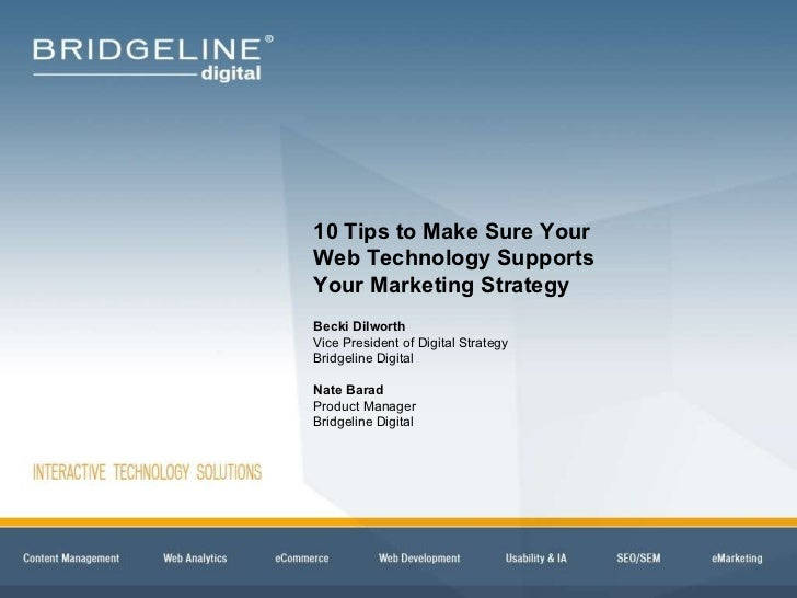 10 Tips to Make Sure Your  Web Technology Supports  Your Marketing Strategy Becki Dilworth Vice President of Digital Strat...