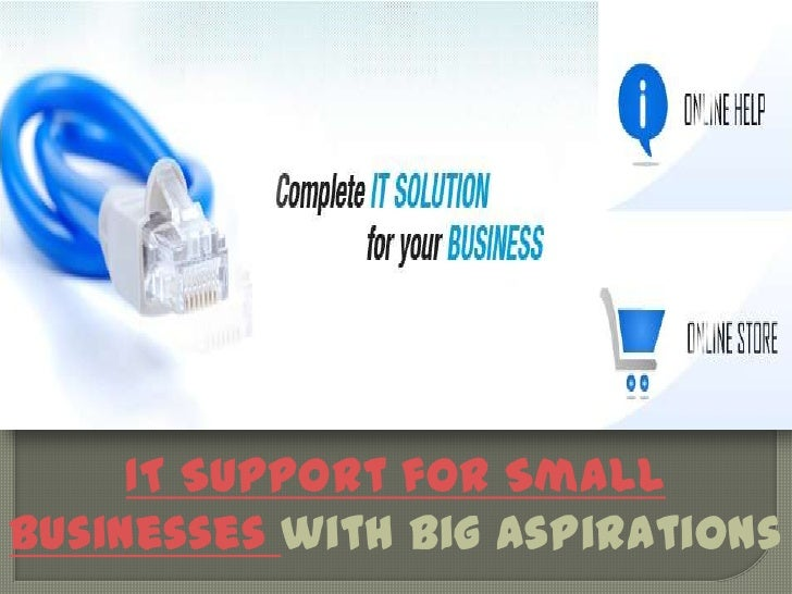 IT Support for Small Businesses with Big Aspirations<br />