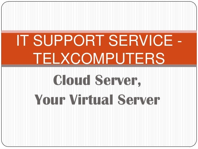 IT SUPPORT SERVICE TELXCOMPUTERS Cloud Server, Your Virtual Server