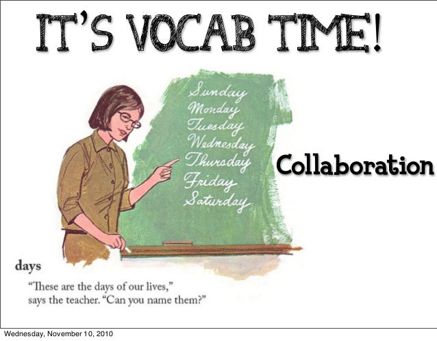 It's Vocab Time! Collaboration Wednesday, November 10, 2010