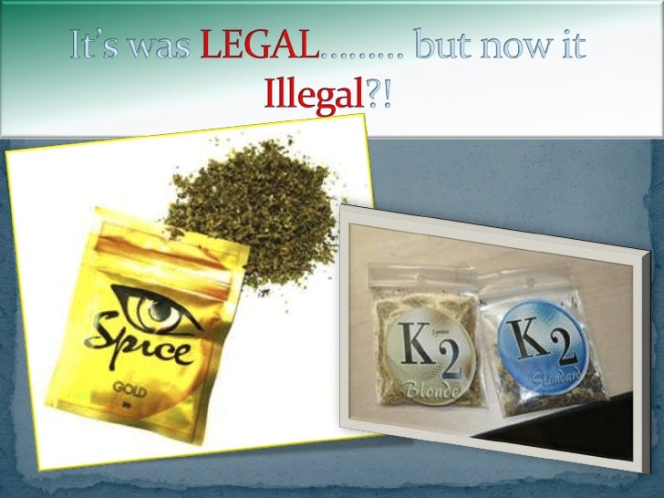 Spice, K2, Legal Weed, Salvia