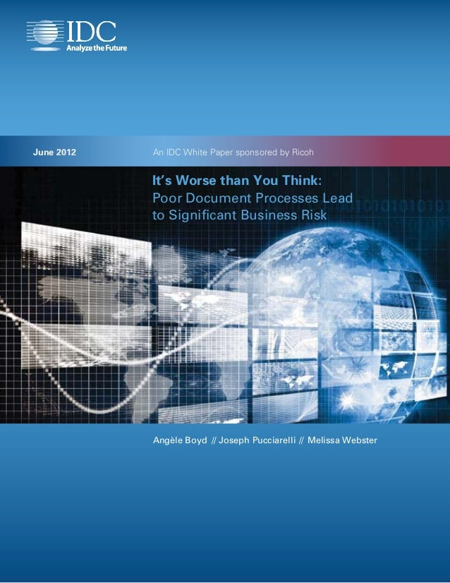 June 2012   An IDC White Paper sponsored by Ricoh            It's Worse than You Think:            Poor Document Processes...