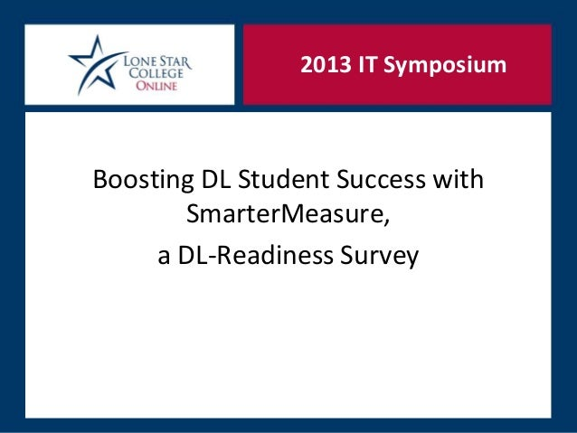 2013 IT SymposiumBoosting DL Student Success with       SmarterMeasure,     a DL-Readiness Survey