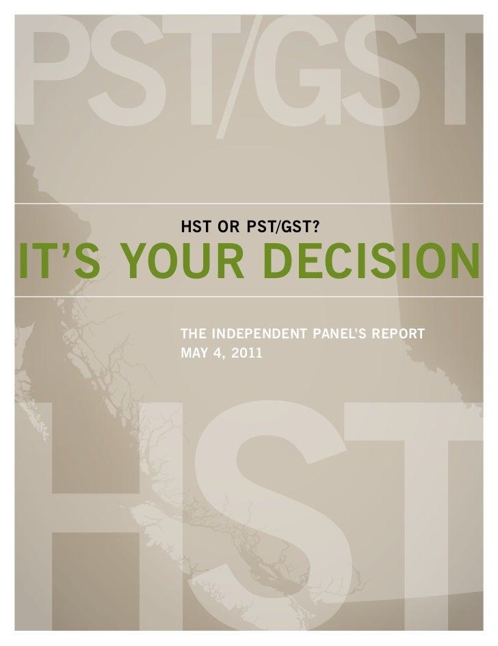 HST or PST/GST?IT'S YoUr DECISIoN      THE INDEPENDENT PaNEl'S rEPorT      MaY 4, 2011