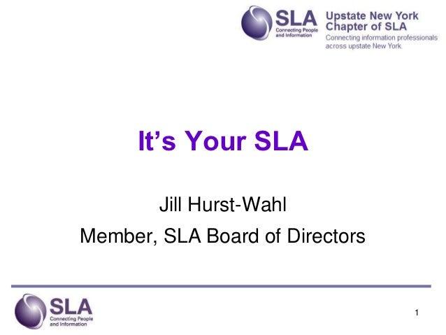It's Your SLA        Jill Hurst-WahlMember, SLA Board of Directors                                 1