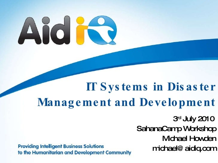 IT Systems in Disaster Management and Development 3 rd  July 2010  SahanaCamp Workshop Michael Howden [email_address]