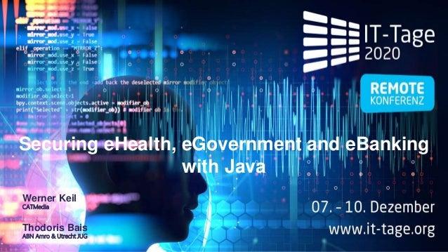 Securing eHealth, eGovernment and eBanking with Java Werner Keil CATMedia Thodoris Bais ABN Amro & Utrecht JUG