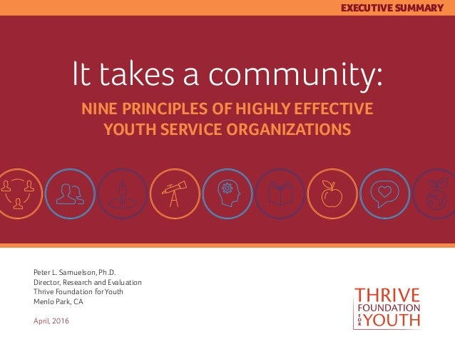 It takes a community: NINE PRINCIPLES OF HIGHLY EFFECTIVE YOUTH SERVICE ORGANIZATIONS Peter L. Samuelson, Ph.D. Director, ...