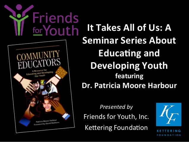 It	   Takes	   All	   of	   Us:	   A	    Seminar	   Series	   About	    Educa9ng	   and	    Developing	   Youth	   	    fe...